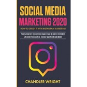 Social Media Marketing 2020: How to Crush it with Instagram Marketing - Proven Strategies to Build Your Brand, Reach Millions of Customers, and Gro, Paperback/Chandler Wright