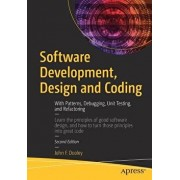 Software Development, Design and Coding: With Patterns, Debugging, Unit Testing, and Refactoring, Paperback/John F. Dooley