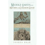 Middle-earth and the Return of the Common Good, Hardcover/Joshua Hren