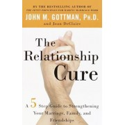 The Relationship Cure: A 5 Step Guide to Strengthening Your Marriage, Family, and Friendships, Paperback