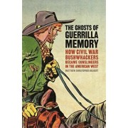 The Ghosts of Guerrilla Memory: How Civil War Bushwhackers Became Gunslingers in the American West, Paperback/Matthew Christopher Hulbert