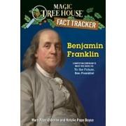 Benjamin Franklin: A Nonfiction Companion to Magic Tree House #32: To the Future, Ben Franklin!/Mary Pope Osborne