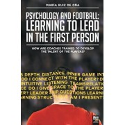 Psychology and football: learning to lead in the first person: How are coaches trained to develop the talent of the players?, Paperback/Maria Ruiz de Ona