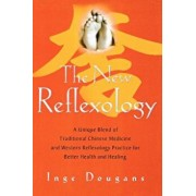 The New Reflexology: A Unique Blend of Traditional Chinese Medicine and Western Reflexology Practice for Better Health and Healing, Paperback/Inge Dougans