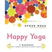 Happy Yoga: 7 Reasons Why There's Nothing to Worry about, Paperback/Steve Ross