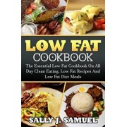 Low Fat Cookbook: The Essential Low Fat Cookbook on All Day Clean Eating, Low Fat Recipes and Low Fat Diet Meals, Paperback/Sally J. Samuel