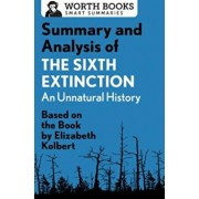 Summary and Analysis of the Sixth Extinction: An Unnatural History: Based on the Book by Elizabeth Kolbert, Paperback/WorthBooks