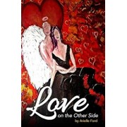 Love on the Other Side: Heavenly Help for Love and Life, Paperback/Arielle Ford