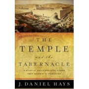 The Temple and the Tabernacle: A Study of God's Dwelling Places from Genesis to Revelation, Paperback/J. Daniel Hays