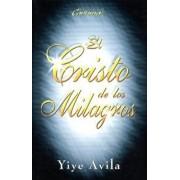 Cristo de Los Milagros, El: The Miracle Christ, Paperback/Yiye Avila