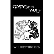Gospel of the Wolf, Hardcover/Wulfric Thorsson