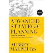 Advanced Strategic Planning: A 21st-Century Model for Church and Ministry Leaders, Paperback