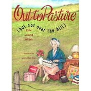 Out to Pasture: But Not Over the Hill, Paperback/Effie Leland Wilder
