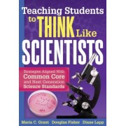 Teaching Students to Think Like Scientists: Strategies Aligned with Common Core and Next Generation Science Standards, Paperback