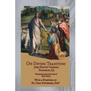 On Divine Tradition: de Divina Traditione, Paperback/Card John Baptist Franzelin Sj