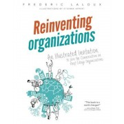 Reinventing Organizations: An Illustrated Invitation to Join the Conversation on Next-Stage Organizations, Paperback