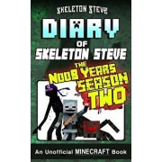 Diary of Minecraft Skeleton Steve the Noob Years - Full Season Two (2): Unofficial Minecraft Books for Kids, Teens, & Nerds - Adventure Fan Fiction Di, Paperback/Skeleton Steve