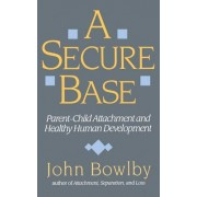 Secure Base: Parent-Child Attachment and Healthy Human Development