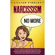 Narcissism No More: The Only Survival Guide on How to Recover and Heal from the Emotional Abuse of a Toxic Narcissistic Relationship You'l, Paperback/Lillian Findley