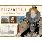 Elizabeth I, the People's Queen - Her Life and Times, 21 Activities (Hollihan Kerrie Logan)(Paperback) (9781569763490)