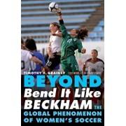Beyond Bend It Like Beckham: The Global Phenomenon of Women's Soccer, Paperback/Timothy F. Grainey