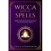 Wicca Book of Spells: A Learning Guide for Magic Rituals and Wicca Spells to Understand the Book of Shadows, the Moon Magic and the Tarot. F, Paperback/Lisa S. Cunningham