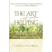 The Art of Helping: What to Say and Do When Someone Is Hurting, Paperback/Lauren Littauer Briggs