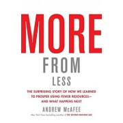More from Less: The Surprising Story of How We Learned to Prosper Using Fewer Resources--And What Happens Next, Hardcover/Andrew McAfee