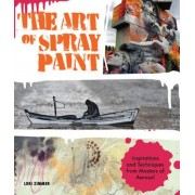 The Art of Spray Paint: Inspirations and Techniques from Masters of Aerosol, Paperback