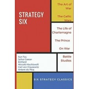 Strategy Six (Illustrated): The Art of War, The Gallic Wars, Life of Charlemagne, The Prince, On War and Battle Studies, Paperback/Julius Caesar