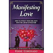Manifesting Love: How to Attract Your Soul Mate with the Law of Attraction, Paperback/Eddie Coronado