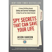 Spy Secrets That Can Save Your Life: A Former CIA Officer Reveals Safety and Security Techniques to Keep You and Your Family Protected