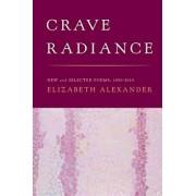 Crave Radiance: New and Selected Poems 1990-2010, Paperback/Elizabeth Alexander