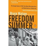 Freedom Summer: The Savage Season of 1964 That Made Mississippi Burn and Made America a Democracy, Paperback/Bruce Watson