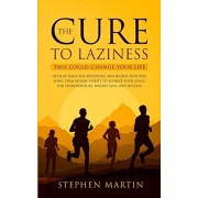 The Cure to Laziness (This Could Change Your Life): Develop Daily Self-Discipline and Highly Effective Long-Term Atomic Habits to Achieve Your Goals f, Paperback/Stephen Martin