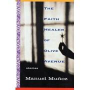 The Faith Healer of Olive Avenue, Paperback/Manuel Munoz