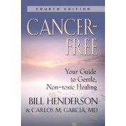 Cancer-Free: Your Guide to Gentle, Non-Toxic Healing (Fourth Edition), Paperback