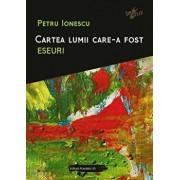 Cartea lumii care-a fost. Eseuri/Petre Ionescu