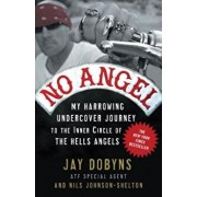 No Angel: My Harrowing Undercover Journey to the Inner Circle of the Hells Angels, Paperback/Jay Dobyns