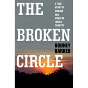 Broken Circle: True Story of Murder and Magic in Indian Country: The Troubled Past and Uncertain Future of the FBI, Paperback/Rodney Barker