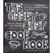 The Geeky Chef Cookbook: Real-Life Recipes for Your Favorite Fantasy Foods - Unofficial Recipes from Doctor Who, Game of Thrones, Harry Potter,, Paperback/Cassandra Reeder