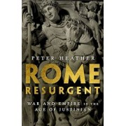 Rome Resurgent: War and Empire in the Age of Justinian, Hardcover/Peter Heather