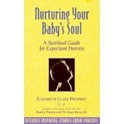 Nurturing Your Baby's Soul: A Spiritual Guide for Expectant Parents, Paperback/Elizabeth Clare Prophet