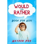 Would You Rather Book for Kids: The Ultimate Interactive Game Book For Kids Filled With Hilariously Challenging Questions and Silly Scenarios Perfect, Paperback/Hayden Fox