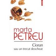 Cioran sau un trecut deocheat/Marta Petreu