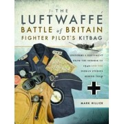 Luftwaffe Battle of Britain Fighter Pilots' Kitbag. An Ultimate Guide to Uniforms, Arms and Equipment from the Summer of 1940, Paperback/Mark Hillier