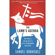 The Lamb's Agenda: Why Jesus Is Calling You to a Life of Righteousness and Justice, Paperback/Samuel Rodriguez