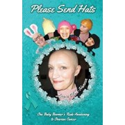 Please Send Hats: One Baby Boomer's Rude Awakening to Ovarian Cancer, Paperback/Laura Clark-Hansen