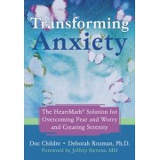 Transforming Anxiety: The Heartmath Solution for Overcoming Fear and Worry and Creating Serenity, Paperback