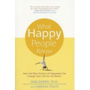 What Happy People Know: How the New Science of Happiness Can Change Your Life for the Better, Paperback